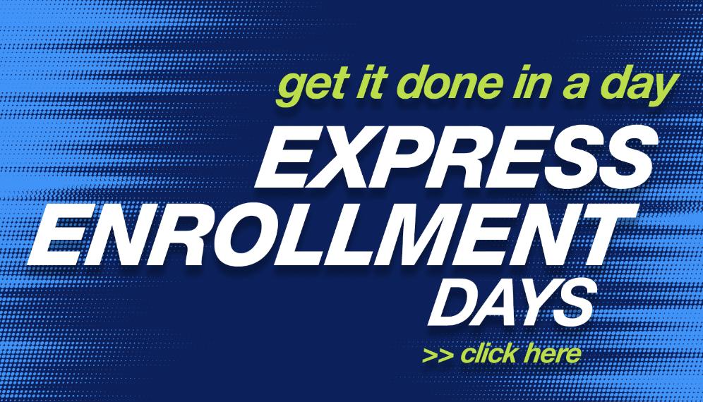 Click to register for Express Enrollment Days